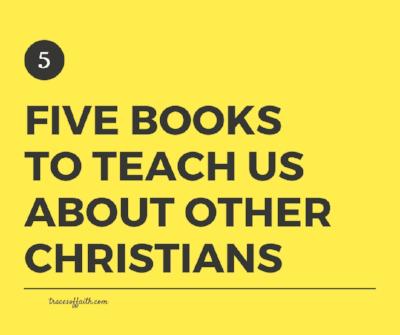 Five booksto teach usabout otherchristians