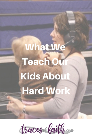 What We Teach Our Kids About Hard Work