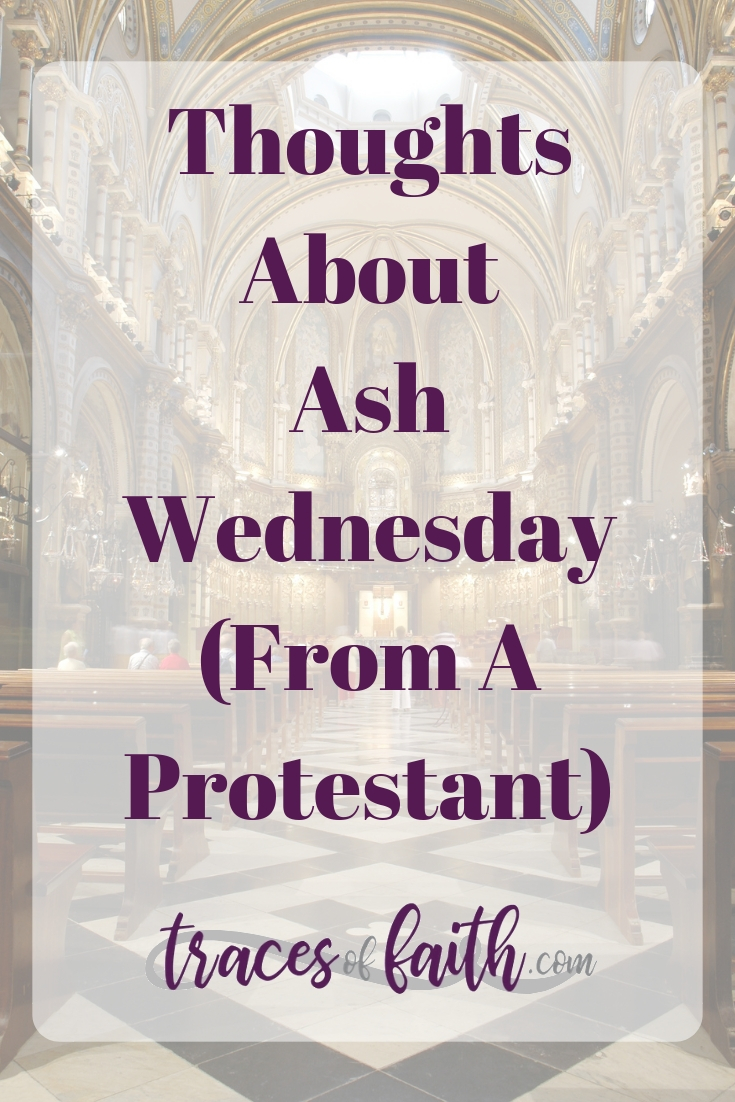 Thoughts About Ash Wednesday (From A Protestant)