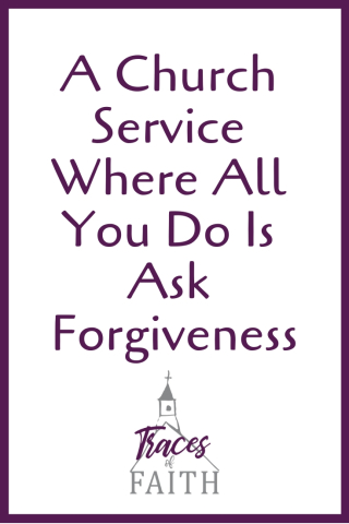 A Church Service Where All You Do Is Ask Forgiveness