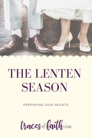 The Lenten Season - Preparing Our Hearts #lent #ashwednessday #lenten